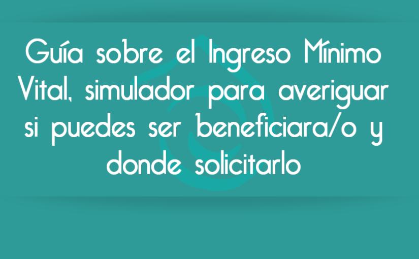 Guía sobre el Ingreso Mínimo Vital, simulador para averiguar si puedes ser beneficiara/o y donde solicitarlo
