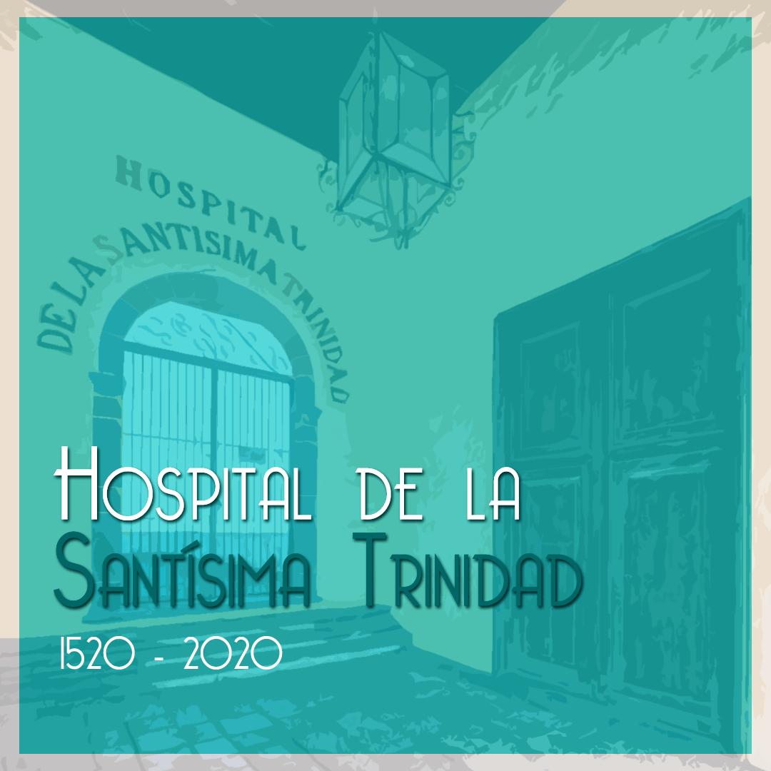 El Hospital de la Santísima Trinidad 1520-2020